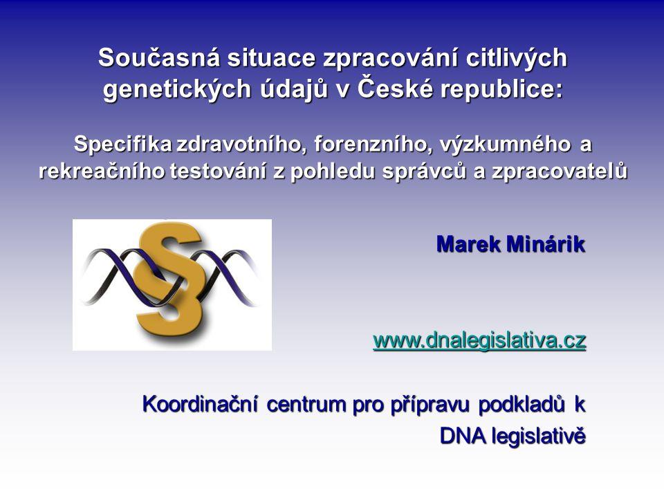 Současná situace zpracování citlivých genetických údajů v České republice: Specifika zdravotního, forenzního, výzkumného a rekreačního testování z poh