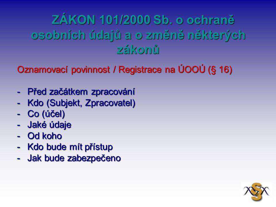 ZÁKON 101/2000 Sb. o ochraně osobních údajů a o změně některých zákonů ZÁKON 101/2000 Sb. o ochraně osobních údajů a o změně některých zákonů Oznamova