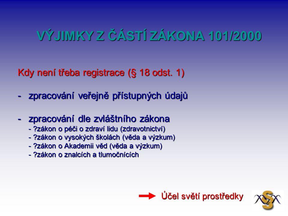 VÝJIMKY Z ČÁSTÍ ZÁKONA 101/2000 VÝJIMKY Z ČÁSTÍ ZÁKONA 101/2000 Kdy není třeba registrace (§ 18 odst. 1) -zpracování veřejně přístupných údajů -zpraco