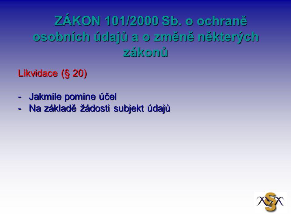 ZÁKON 101/2000 Sb. o ochraně osobních údajů a o změně některých zákonů ZÁKON 101/2000 Sb. o ochraně osobních údajů a o změně některých zákonů Likvidac