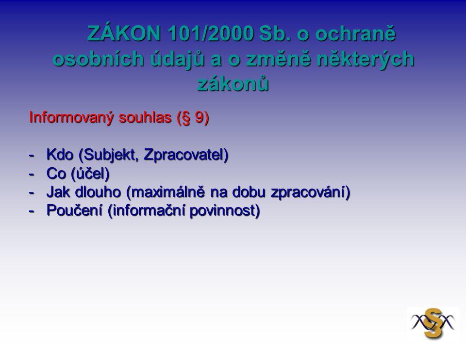 ZÁKON 101/2000 Sb. o ochraně osobních údajů a o změně některých zákonů ZÁKON 101/2000 Sb. o ochraně osobních údajů a o změně některých zákonů Informov