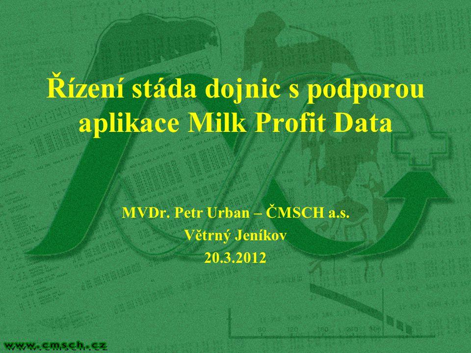 Řízení stáda dojnic s podporou aplikace Milk Profit Data MVDr. Petr Urban – ČMSCH a.s. Větrný Jeníkov 20.3.2012