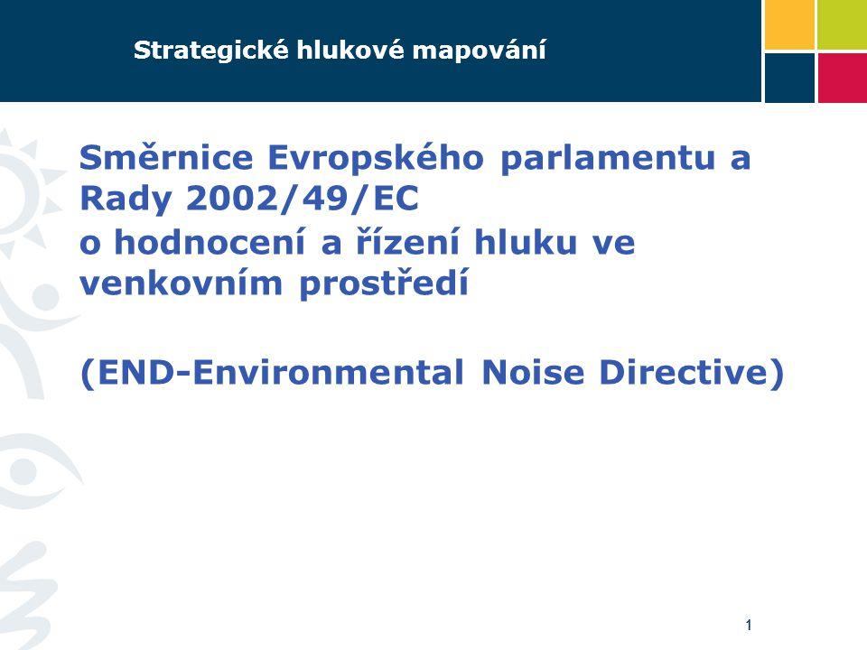 11 Strategické hlukové mapování Směrnice Evropského parlamentu a Rady 2002/49/EC o hodnocení a řízení hluku ve venkovním prostředí (END-Environmental