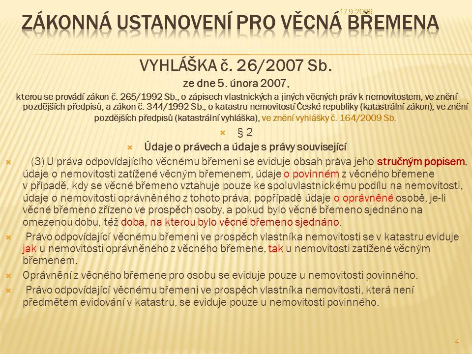 § 78 Obsah a náležitosti geometrického plánu (5) Geometrický plán pro (d) vymezení rozsahu věcného břemene k části pozemku ve výkazu dosavadního a nového stavu údajů katastru nemovitostí obsahuje pouze parcelní číslo dotčeného pozemku v dosavadním stavu a v porovnání se stavem evidence právních vztahů pouze odpovídající parcelní číslo pozemku, u kterého je evidováno vlastnické právo a číslo listu vlastnictví.