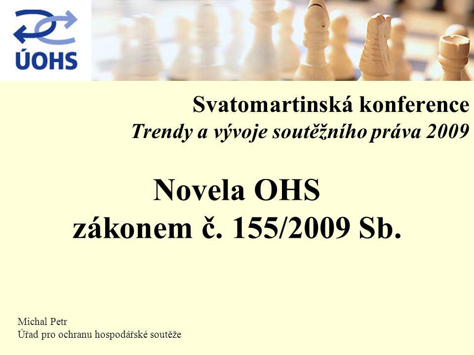 Svatomartinská konference Trendy a vývoje soutěžního práva 2009 Michal Petr Úřad pro ochranu hospodářské soutěže Novela OHS zákonem č.