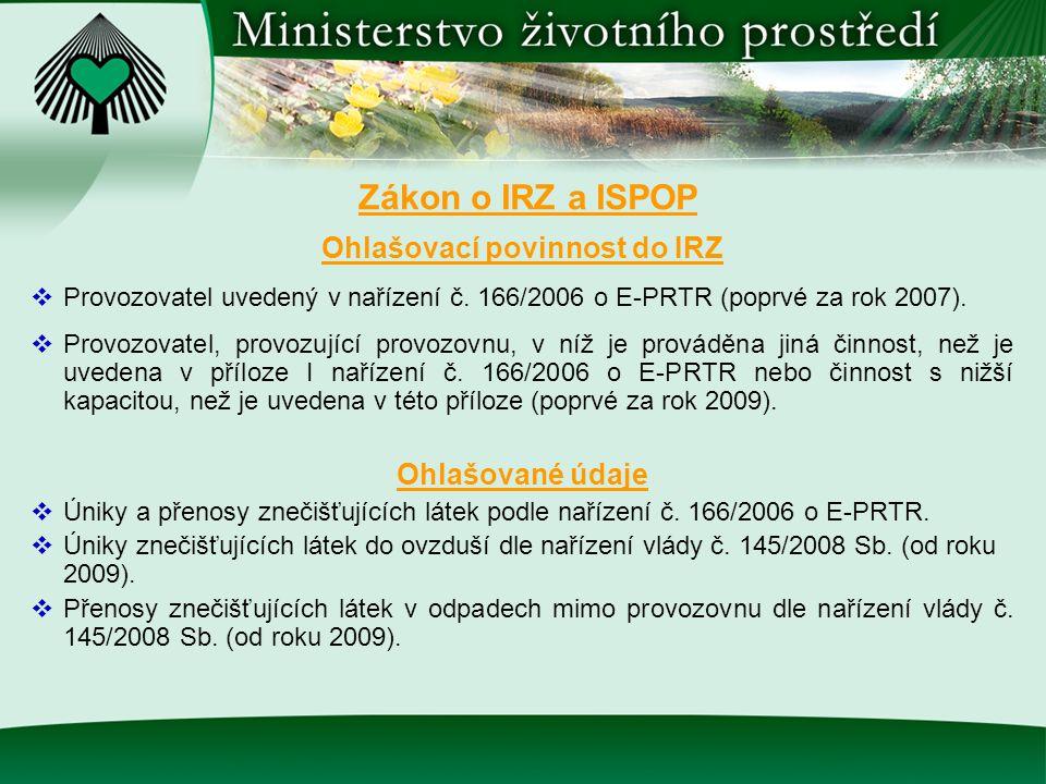 Ohlašovací povinnost do IRZ  Provozovatel uvedený v nařízení č. 166/2006 o E-PRTR (poprvé za rok 2007).  Provozovatel, provozující provozovnu, v níž