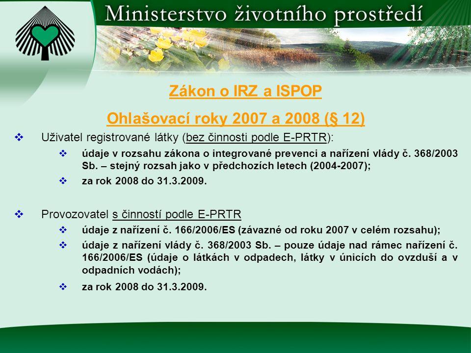 Ohlašovací roky 2007 a 2008 (§ 12)  Uživatel registrované látky (bez činnosti podle E-PRTR):  údaje v rozsahu zákona o integrované prevenci a naříze