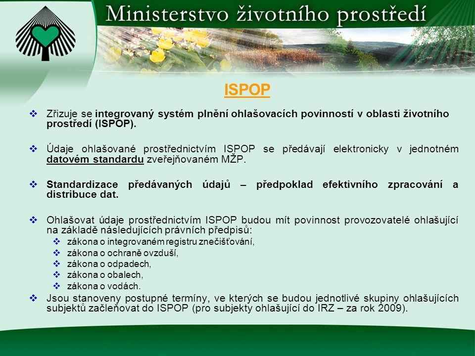ISPOP  Zřizuje se integrovaný systém plnění ohlašovacích povinností v oblasti životního prostředí (ISPOP).  Údaje ohlašované prostřednictvím ISPOP s