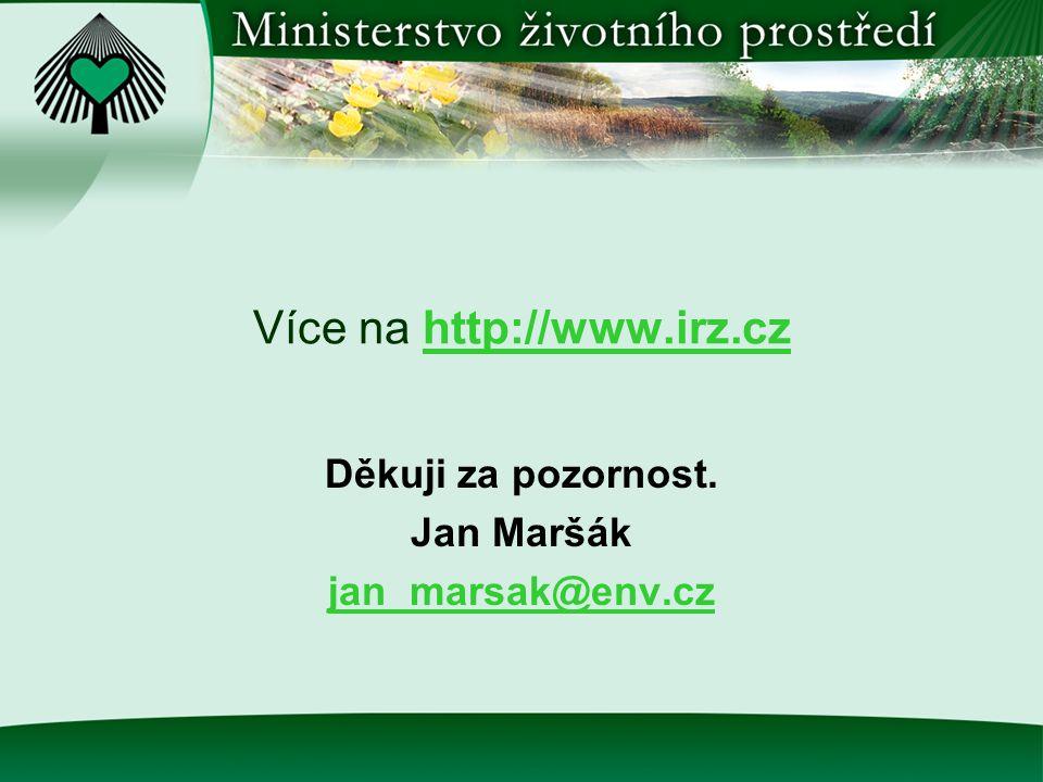 Více na http://www.irz.czwww.irz.cz Děkuji za pozornost. Jan Maršák jan_marsak@env.cz