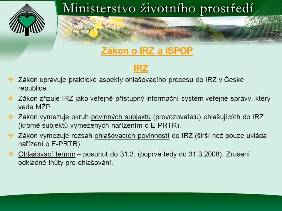 Zákon o IRZ a ISPOP IRZ  Zákon upravuje praktické aspekty ohlašovacího procesu do IRZ v České republice.  Zákon zřizuje IRZ jako veřejně přístupný i