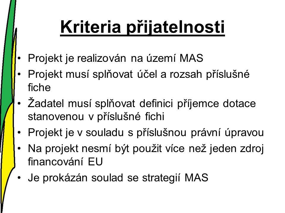 Kriteria přijatelnosti Projekt je realizován na území MAS Projekt musí splňovat účel a rozsah příslušné fiche Žadatel musí splňovat definici příjemce dotace stanovenou v příslušné fichi Projekt je v souladu s příslušnou právní úpravou Na projekt nesmí být použit více než jeden zdroj financování EU Je prokázán soulad se strategií MAS