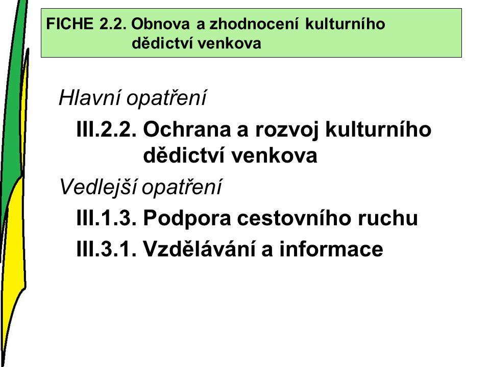 FICHE 2.2. Obnova a zhodnocení kulturního dědictví venkova Hlavní opatření III.2.2.