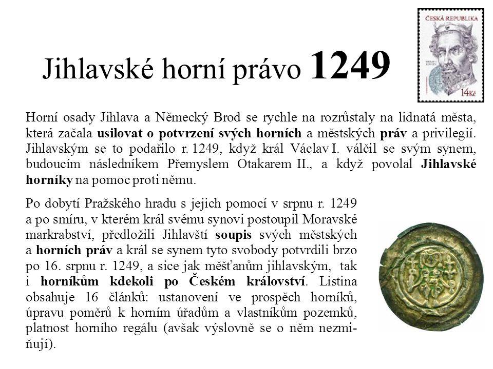 Jihlavské horní právo 1249 Horní osady Jihlava a Německý Brod se rychle na rozrůstaly na lidnatá města, která začala usilovat o potvrzení svých horníc