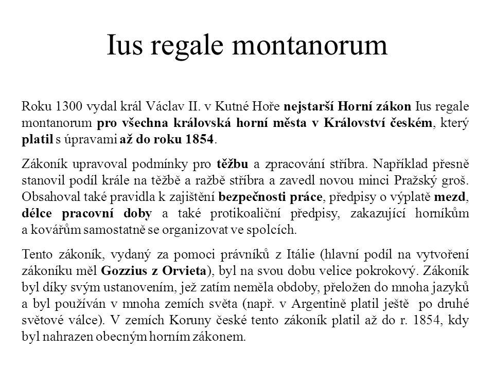 Roku 1300 vydal král Václav II. v Kutné Hoře nejstarší Horní zákon Ius regale montanorum pro všechna královská horní města v Království českém, který
