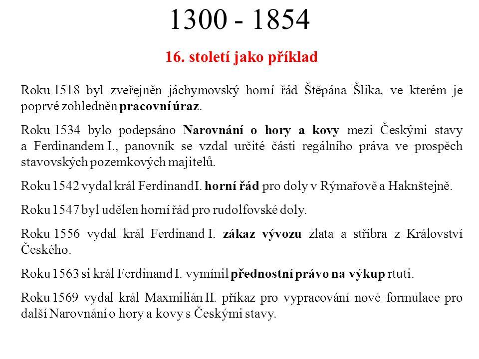 1300 - 1854 16. století jako příklad Roku 1518 byl zveřejněn jáchymovský horní řád Štěpána Šlika, ve kterém je poprvé zohledněn pracovní úraz. Roku 15