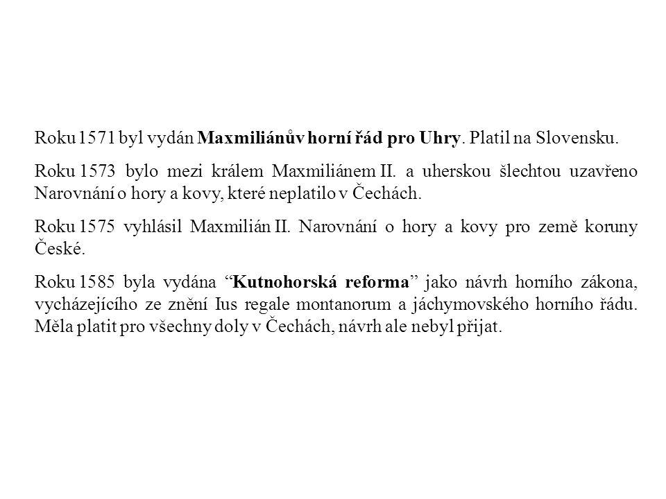 Roku 1571 byl vydán Maxmiliánův horní řád pro Uhry. Platil na Slovensku. Roku 1573 bylo mezi králem Maxmiliánem II. a uherskou šlechtou uzavřeno Narov