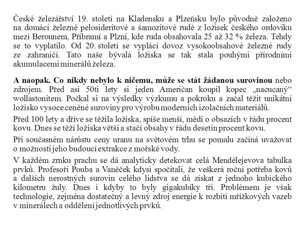 České železářství 19. století na Kladensku a Plzeňsku bylo původně založeno na domácí železné pelosideritové a šamozitové rudě z ložisek českého ordov