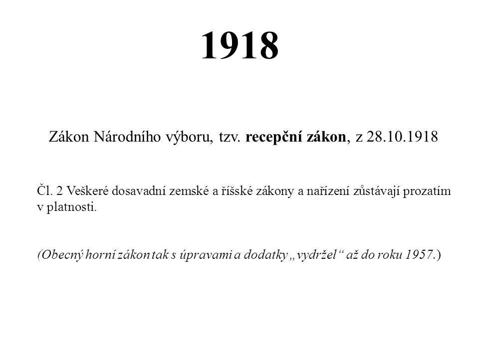 1918 Zákon Národního výboru, tzv. recepční zákon, z 28.10.1918 Čl..2 Veškeré dosavadní zemské a říšské zákony a nařízení zůstávají prozatím v platnost