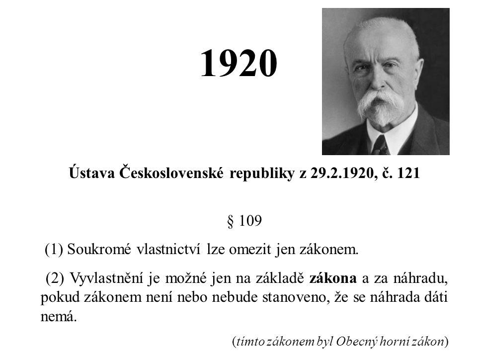 1920 Ústava Československé republiky z 29.2.1920, č. 121 § 109 (1) Soukromé vlastnictví lze omezit jen zákonem. (2) Vyvlastnění je možné jen na základ