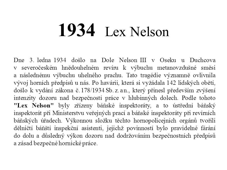1934 Lex Nelson Dne 3. ledna 1934 došlo na Dole Nelson III v Oseku u Duchcova v severočeském hnědouhelném revíru k výbuchu metanovzdušné směsi a násle