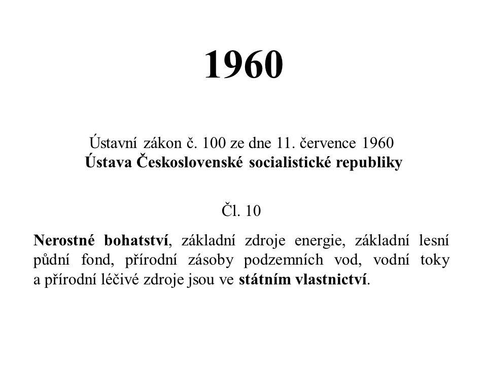 1960 Ústavní zákon č. 100 ze dne 11. července 1960 Ústava Československé socialistické republiky Čl. 10 Nerostné bohatství, základní zdroje energie, z