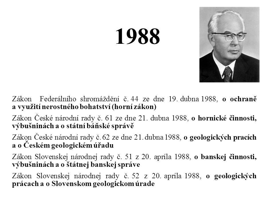 1988 Zákon Federálního shromáždění č. 44 ze dne 19. dubna 1988, o ochraně a využití nerostného bohatství (horní zákon) Zákon České národní rady č. 61