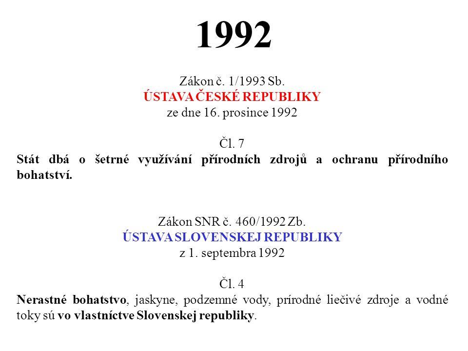 1992 Zákon č. 1/1993 Sb. ÚSTAVA ČESKÉ REPUBLIKY ze dne 16. prosince 1992 Čl. 7 Stát dbá o šetrné využívání přírodních zdrojů a ochranu přírodního boha