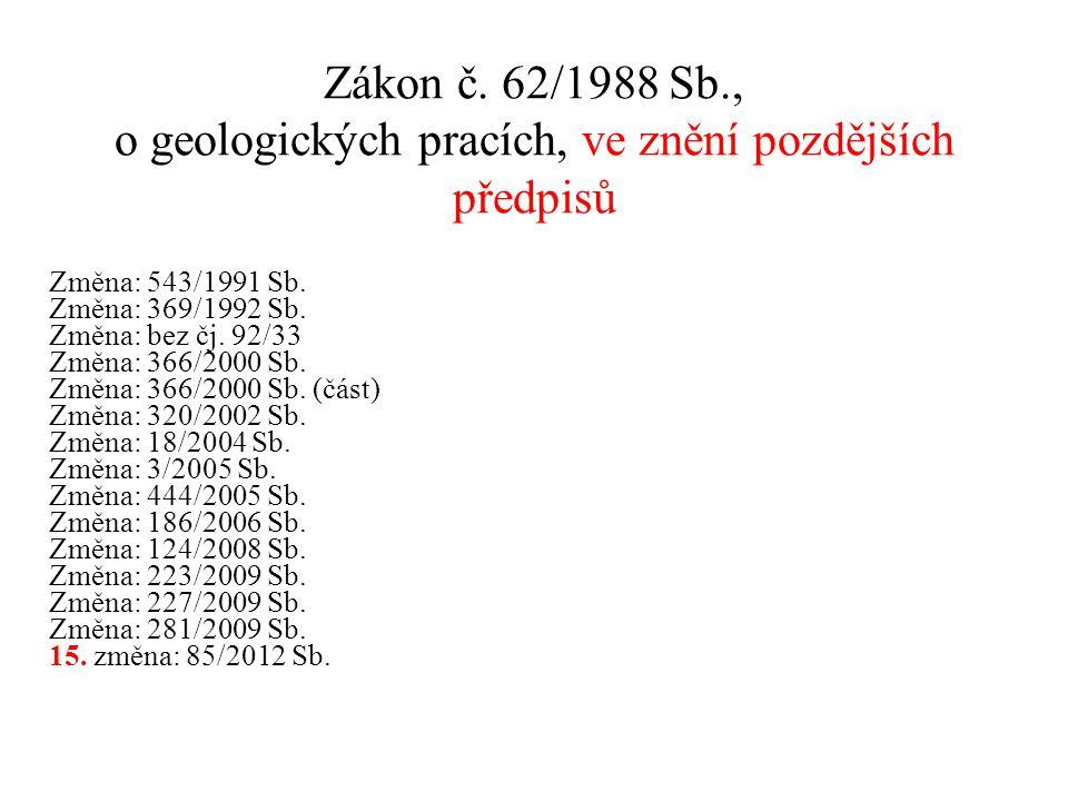 Zákon č. 62/1988 Sb., o geologických pracích, ve znění pozdějších předpisů Změna: 543/1991 Sb. Změna: 369/1992 Sb. Změna: bez čj. 92/33 Změna: 366/200