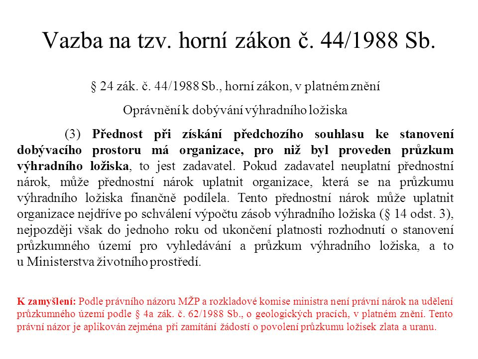 § 24 zák. č. 44/1988 Sb., horní zákon, v platném znění Oprávnění k dobývání výhradního ložiska (3) Přednost při získání předchozího souhlasu ke stanov