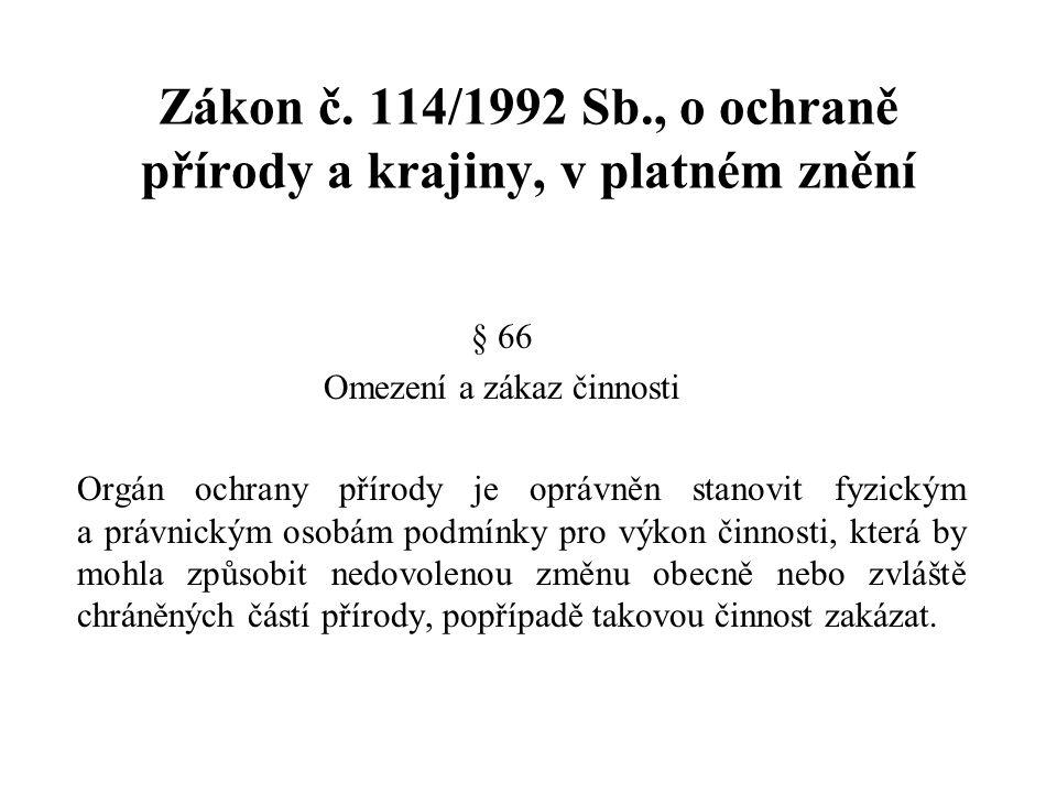 Zákon č. 114/1992 Sb., o ochraně přírody a krajiny, v platném znění § 66 Omezení a zákaz činnosti Orgán ochrany přírody je oprávněn stanovit fyzickým