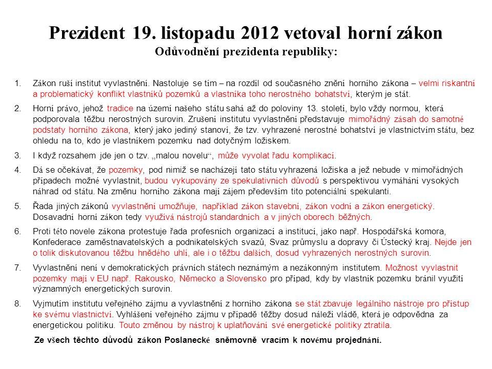 Prezident 19. listopadu 2012 vetoval horní zákon Odůvodnění prezidenta republiky: 1.Z á kon ru ší institut vyvlastněn í. Nastoluje se t í m – na rozd