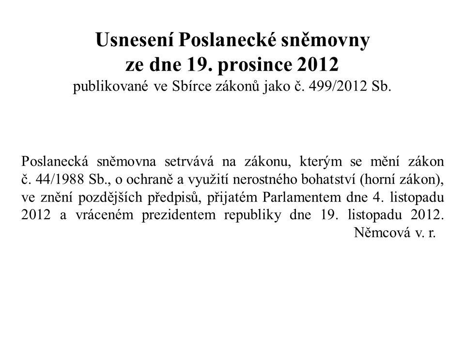 Usnesení Poslanecké sněmovny ze dne 19. prosince 2012 publikované ve Sbírce zákonů jako č. 499/2012 Sb. Poslanecká sněmovna setrvává na zákonu, kterým