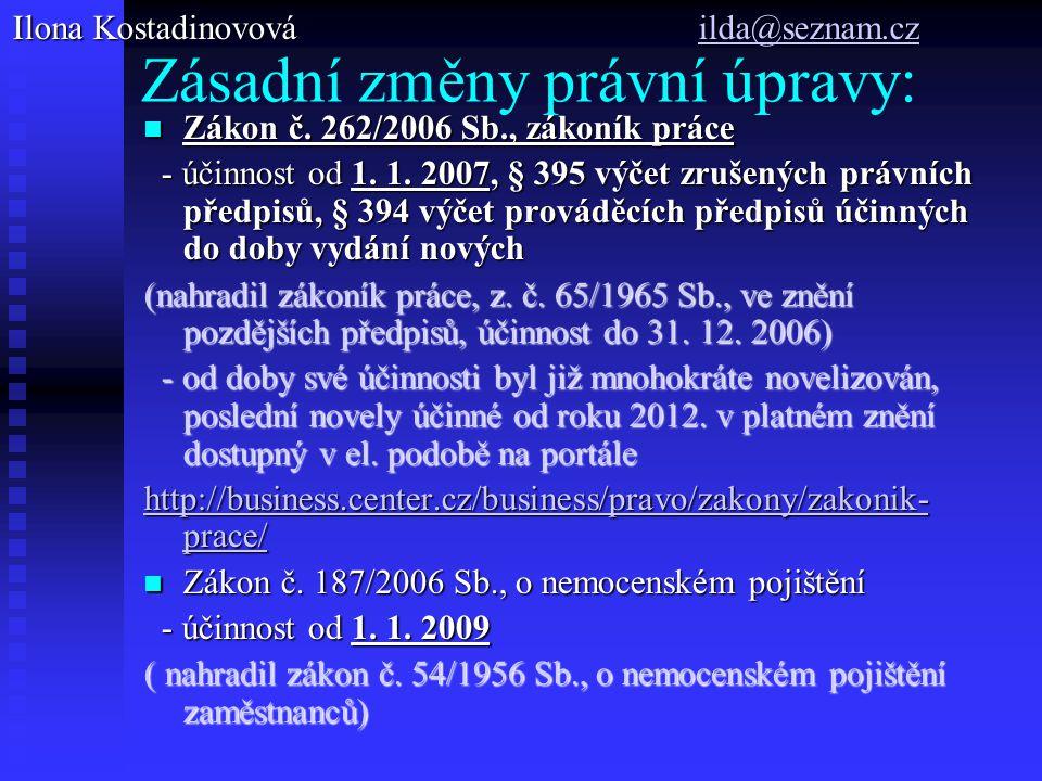 Zásadní změny právní úpravy: Zákon č. 262/2006 Sb., zákoník práce Zákon č.