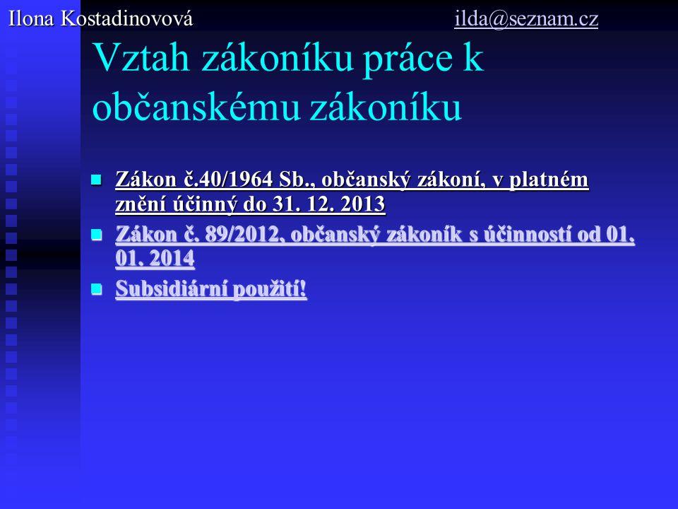 Vztah zákoníku práce k občanskému zákoníku Zákon č.40/1964 Sb., občanský zákoní, v platném znění účinný do 31.