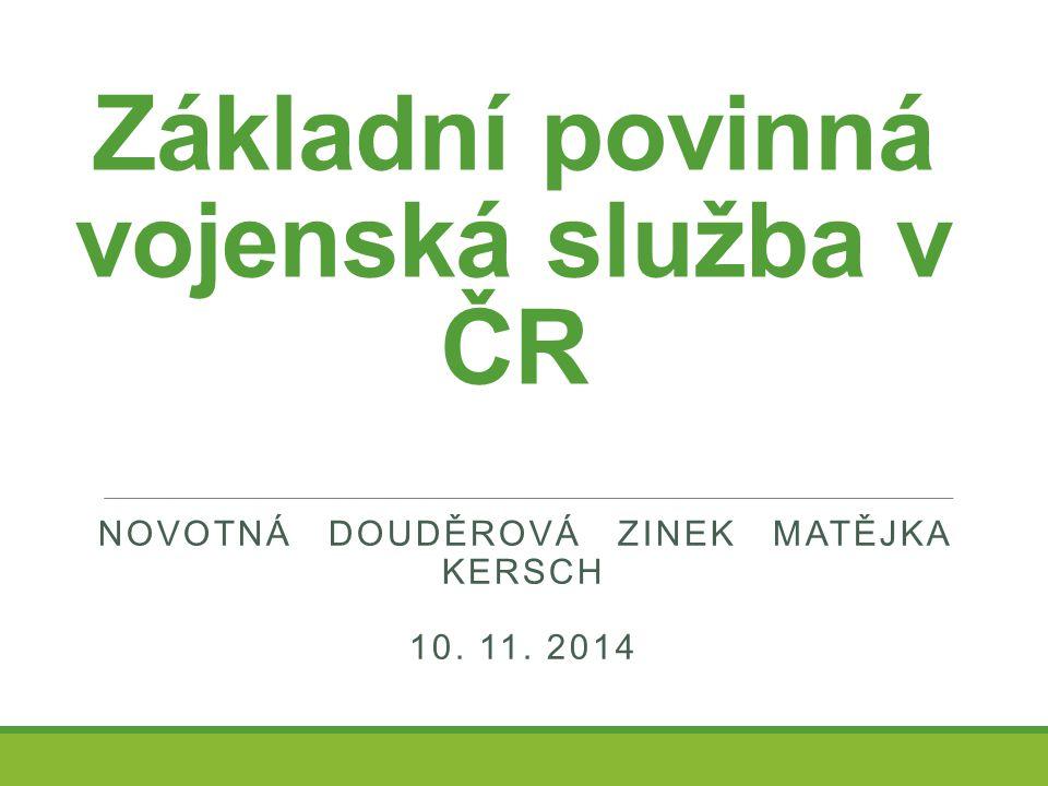 Základní povinná vojenská služba v ČR NOVOTNÁ DOUDĚROVÁ ZINEK MATĚJKA KERSCH 10. 11. 2014