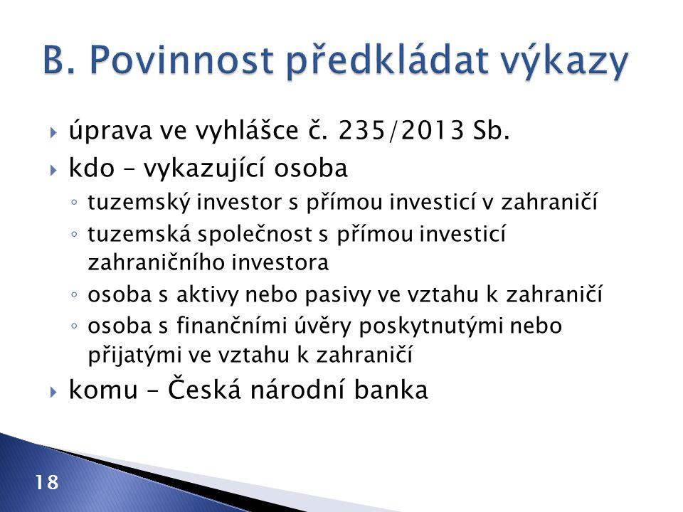  úprava ve vyhlášce č. 235/2013 Sb.  kdo – vykazující osoba ◦ tuzemský investor s přímou investicí v zahraničí ◦ tuzemská společnost s přímou invest