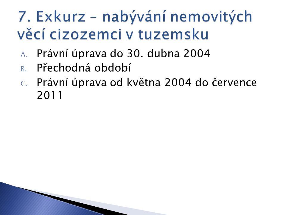 A. Právní úprava do 30. dubna 2004 B. Přechodná období C. Právní úprava od května 2004 do července 2011