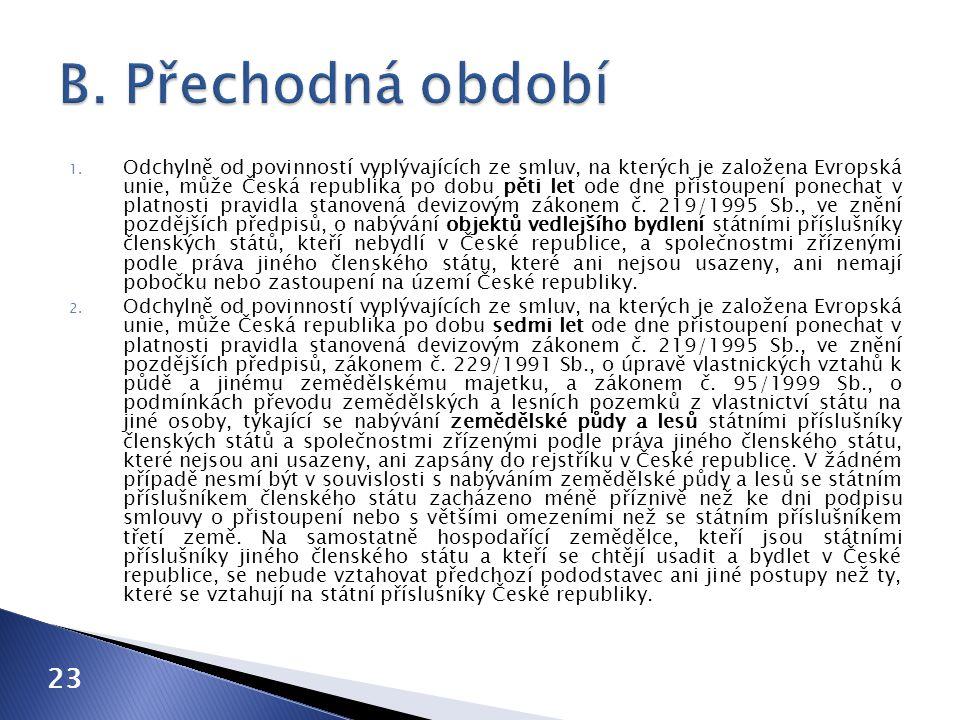 1. Odchylně od povinností vyplývajících ze smluv, na kterých je založena Evropská unie, může Česká republika po dobu pěti let ode dne přistoupení pone