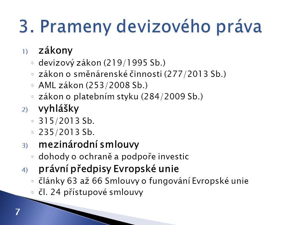1) zákony ◦ devizový zákon (219/1995 Sb.) ◦ zákon o směnárenské činnosti (277/2013 Sb.) ◦ AML zákon (253/2008 Sb.) ◦ zákon o platebním styku (284/2009 Sb.) 2) vyhlášky ◦ 315/2013 Sb.