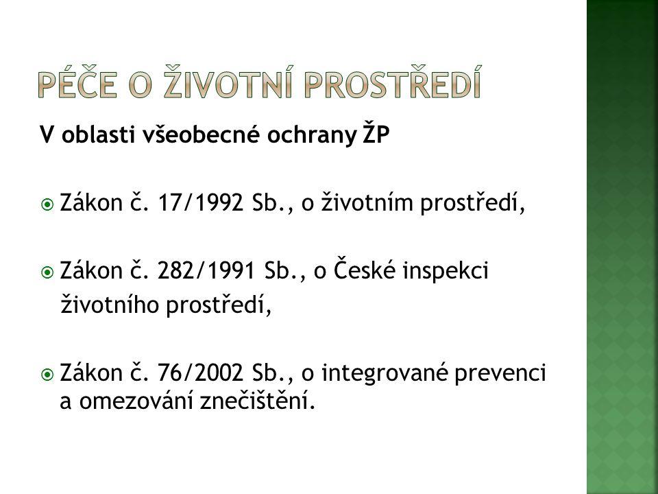 V oblasti všeobecné ochrany ŽP  Zákon č. 17/1992 Sb., o životním prostředí,  Zákon č.