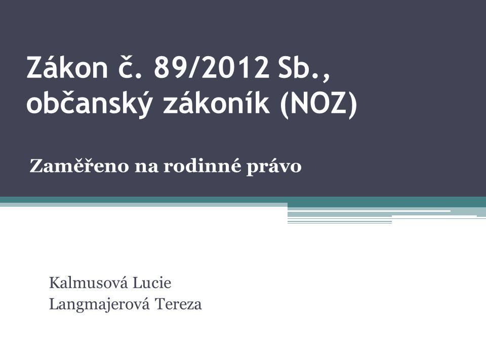 Zákon č. 89/2012 Sb., občanský zákoník (NOZ) Kalmusová Lucie Langmajerová Tereza Zaměřeno na rodinné právo