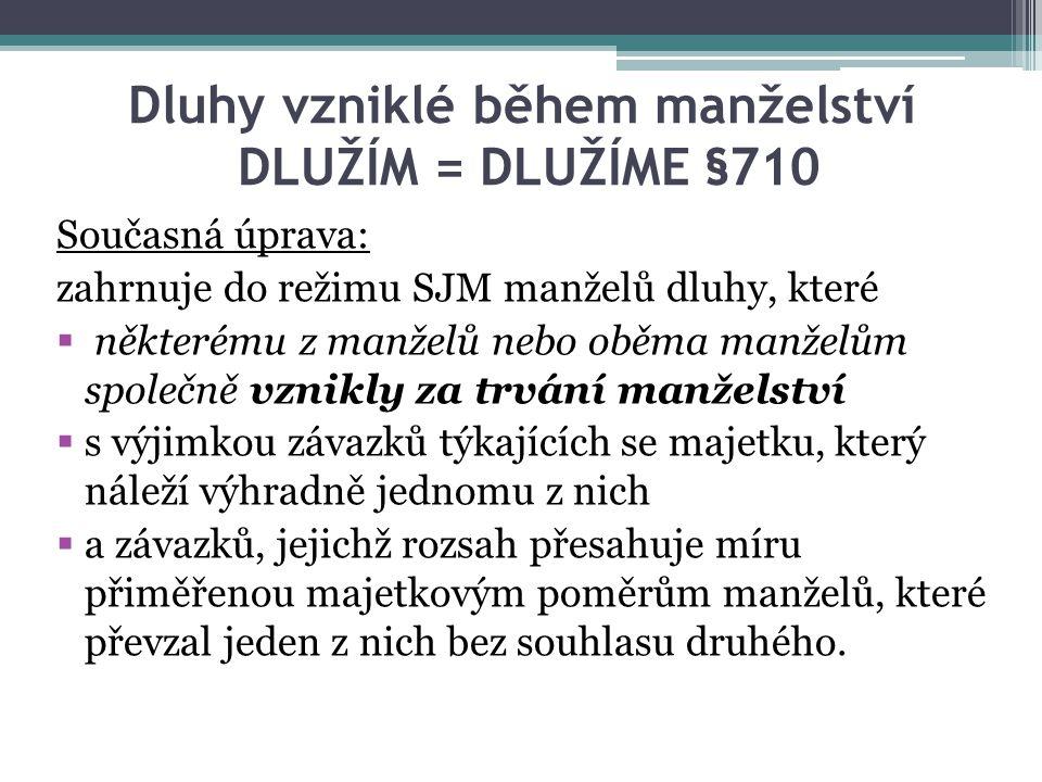 Dluhy vzniklé během manželství DLUŽÍM = DLUŽÍME §710 Současná úprava: zahrnuje do režimu SJM manželů dluhy, které  některému z manželů nebo oběma man
