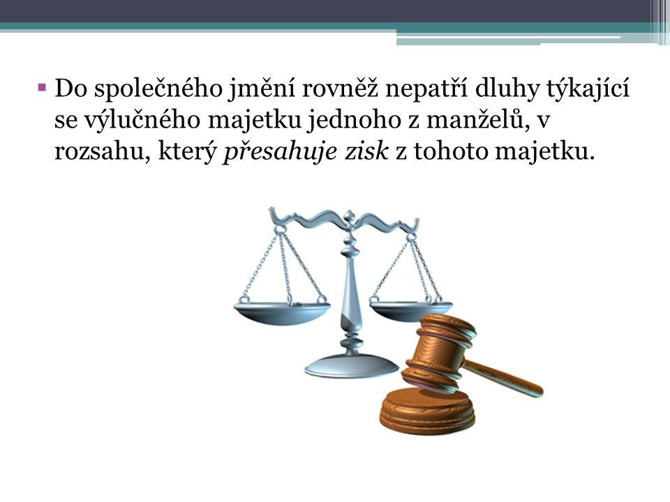  Do společného jmění rovněž nepatří dluhy týkající se výlučného majetku jednoho z manželů, v rozsahu, který přesahuje zisk z tohoto majetku.