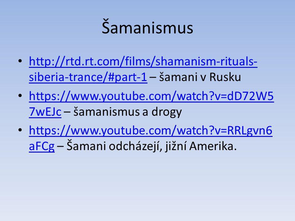 Šamanismus http://rtd.rt.com/films/shamanism-rituals- siberia-trance/#part-1 – šamani v Rusku http://rtd.rt.com/films/shamanism-rituals- siberia-trance/#part-1 https://www.youtube.com/watch?v=dD72W5 7wEJc – šamanismus a drogy https://www.youtube.com/watch?v=dD72W5 7wEJc https://www.youtube.com/watch?v=RRLgvn6 aFCg – Šamani odcházejí, jižní Amerika.