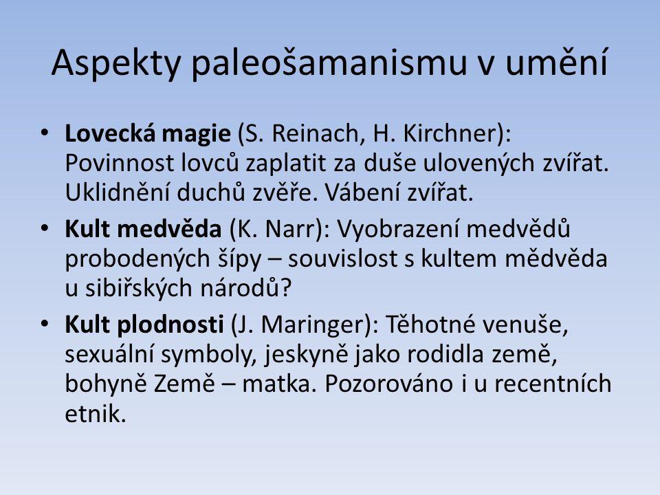 Aspekty paleošamanismu v umění Lovecká magie (S. Reinach, H. Kirchner): Povinnost lovců zaplatit za duše ulovených zvířat. Uklidnění duchů zvěře. Vábe