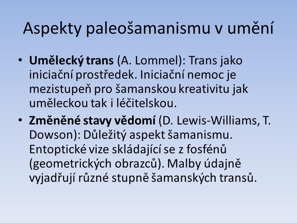 Aspekty paleošamanismu v umění Umělecký trans (A. Lommel): Trans jako iniciační prostředek. Iniciační nemoc je mezistupeň pro šamanskou kreativitu jak