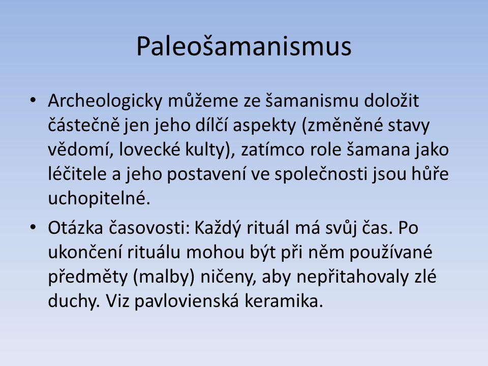 Paleošamanismus Archeologicky můžeme ze šamanismu doložit částečně jen jeho dílčí aspekty (změněné stavy vědomí, lovecké kulty), zatímco role šamana jako léčitele a jeho postavení ve společnosti jsou hůře uchopitelné.