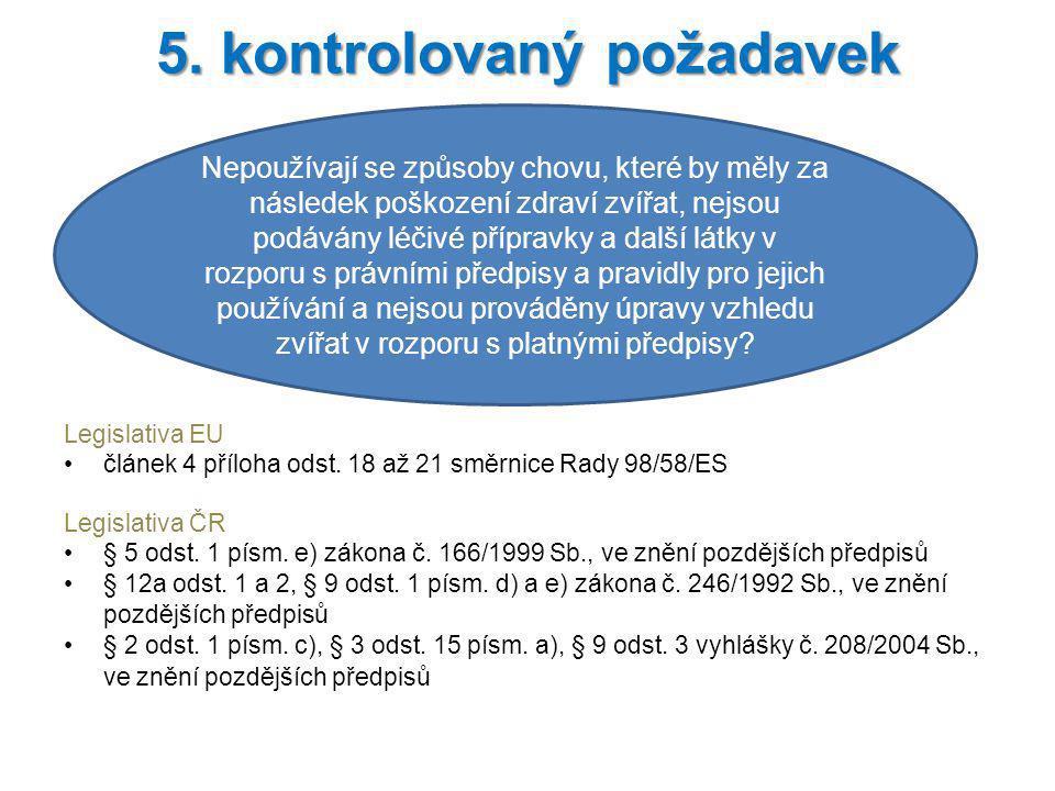 Legislativa EU článek 4 příloha odst. 18 až 21 směrnice Rady 98/58/ES Legislativa ČR § 5 odst. 1 písm. e) zákona č. 166/1999 Sb., ve znění pozdějších