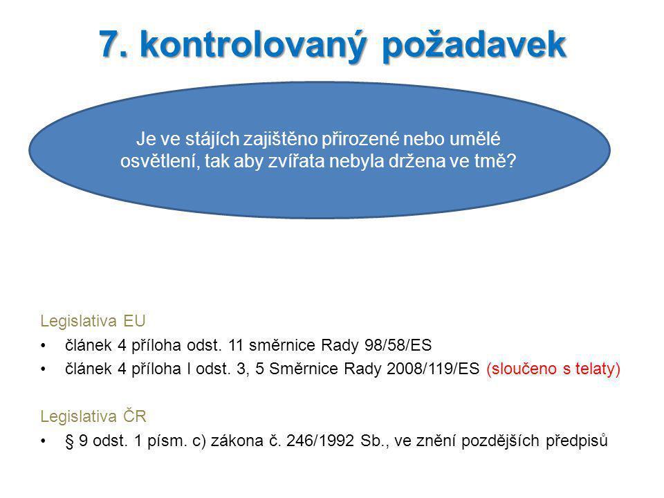 Legislativa EU článek 4 příloha odst. 11 směrnice Rady 98/58/ES článek 4 příloha I odst. 3, 5 Směrnice Rady 2008/119/ES (sloučeno s telaty) Legislativ