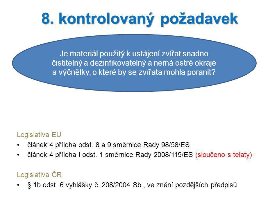 Legislativa EU článek 4 příloha odst. 8 a 9 směrnice Rady 98/58/ES článek 4 příloha I odst. 1 směrnice Rady 2008/119/ES (sloučeno s telaty) Legislativ
